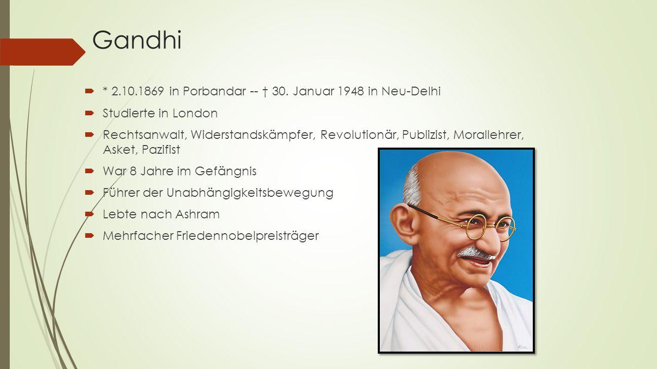 Gandhi * 2.10.1869 in Porbandar -- † 30. Januar 1948 in Neu-Delhi