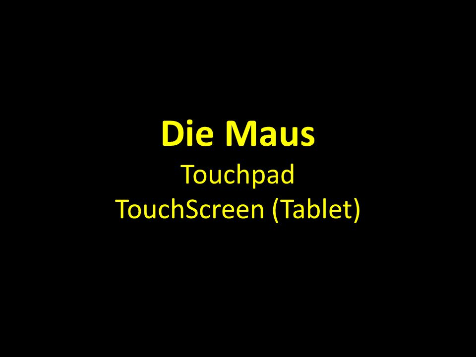 Die Maus Touchpad TouchScreen (Tablet)