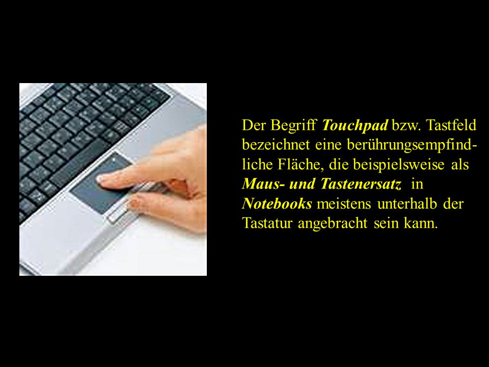 Der Begriff Touchpad bzw. Tastfeld bezeichnet eine berührungsempfind-