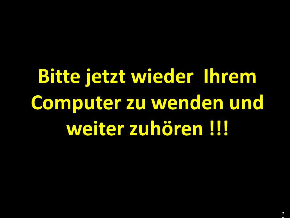 Bitte jetzt wieder Ihrem Computer zu wenden und weiter zuhören !!!
