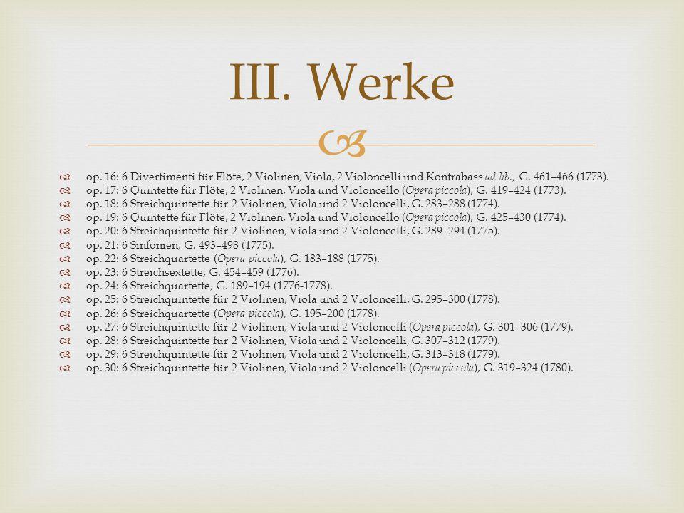 III. Werke op. 16: 6 Divertimenti für Flöte, 2 Violinen, Viola, 2 Violoncelli und Kontrabass ad lib., G. 461–466 (1773).