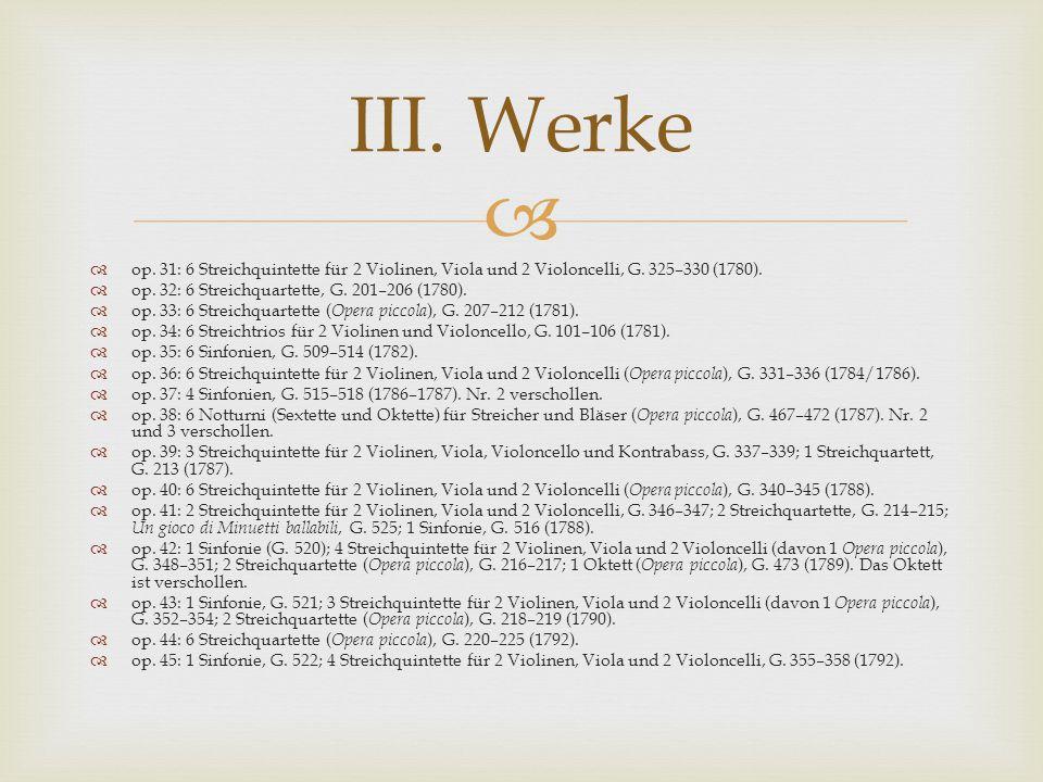 III. Werke op. 31: 6 Streichquintette für 2 Violinen, Viola und 2 Violoncelli, G. 325–330 (1780). op. 32: 6 Streichquartette, G. 201–206 (1780).