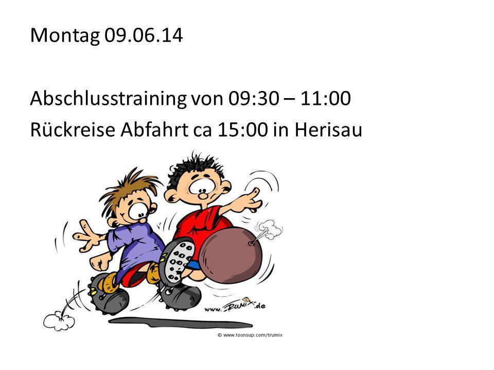 Montag 09.06.14 Abschlusstraining von 09:30 – 11:00 Rückreise Abfahrt ca 15:00 in Herisau