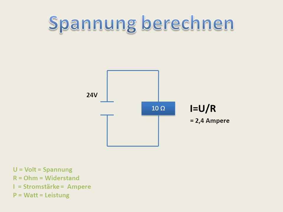 Spannung berechnen I=U/R 24V 10 Ω = 2,4 Ampere U = Volt = Spannung