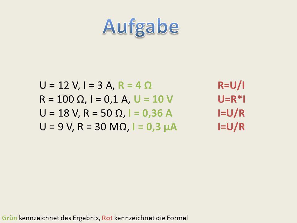 Aufgabe U = 12 V, I = 3 A, R = 4 Ω R=U/I
