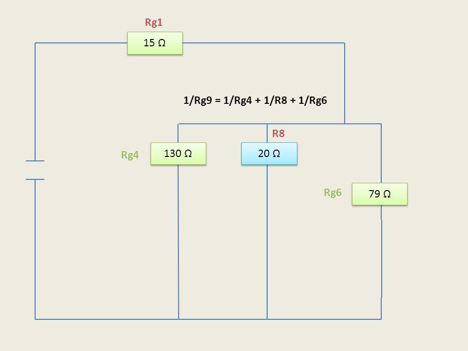 Rg1 15 Ω 1/Rg9 = 1/Rg4 + 1/R8 + 1/Rg6 R8 130 Ω 20 Ω Rg4 Rg6 79 Ω