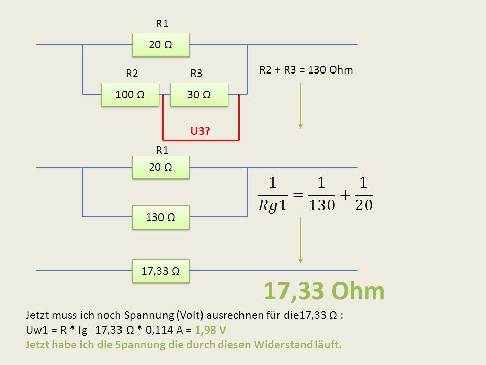 17,33 Ohm R1 20 Ω R2 + R3 = 130 Ohm R2 R3 100 Ω 30 Ω U3 R1 20 Ω 130 Ω