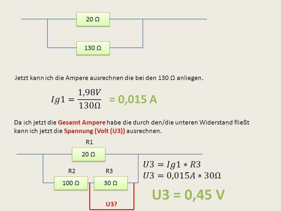 20 Ω 130 Ω. Jetzt kann ich die Ampere ausrechnen die bei den 130 Ω anliegen. = 0,015 A.