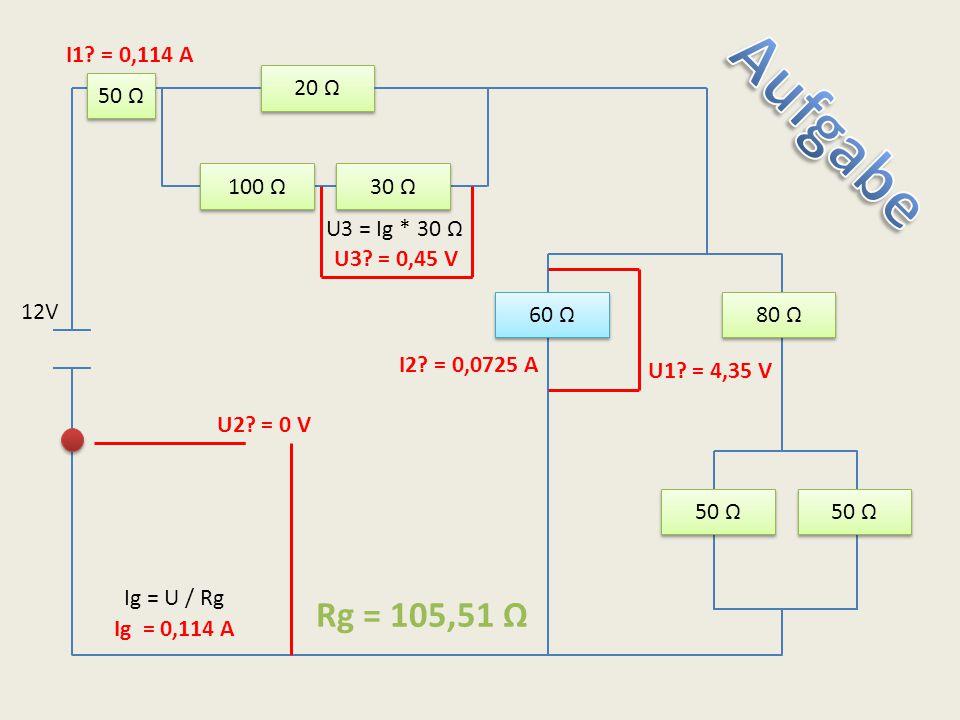 I1 = 0,114 A 20 Ω. 50 Ω. Aufgabe. 100 Ω. 30 Ω. U3 = Ig * 30 Ω. U3 = 0,45 V. 12V. 60 Ω. 80 Ω.