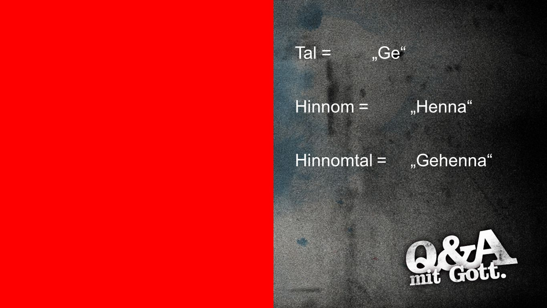 """Übersetzungen Tal = """"Ge Hinnom = """"Henna Hinnomtal = """"Gehenna"""