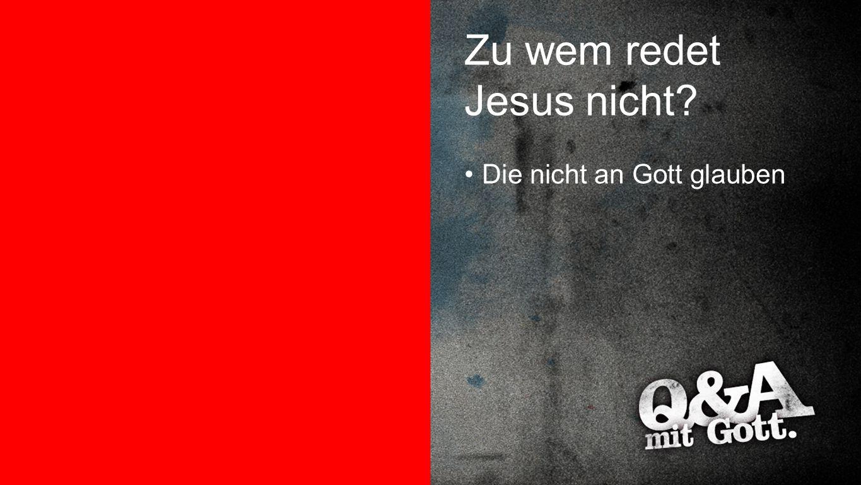 Zu wem redet Jesus nicht