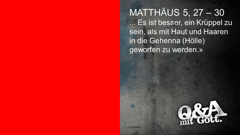 Matthäus 5,27-30 MATTHÄUS 5, 27 – 30. ...