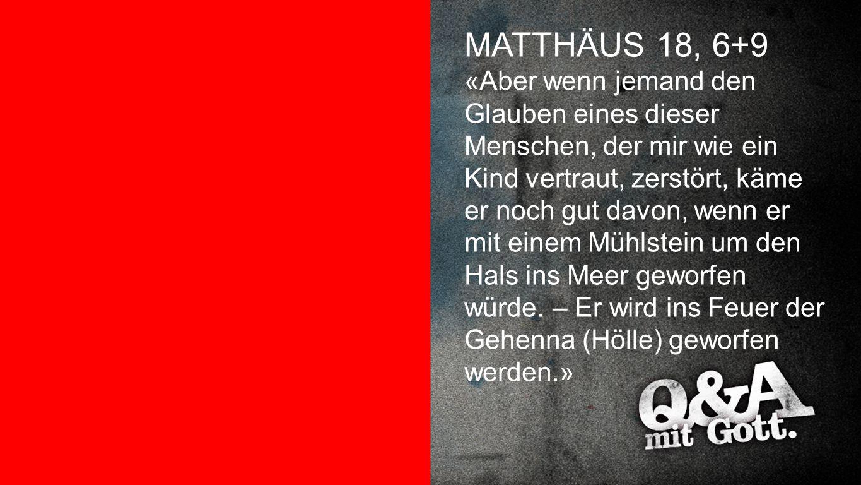 Matthäus 18,6+9 MATTHÄUS 18, 6+9.