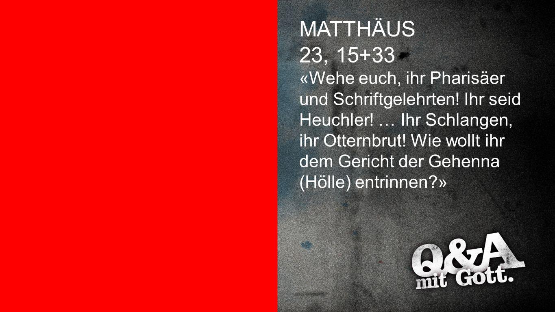 Matthäus 23,15+33 MATTHÄUS 23, 15+33.