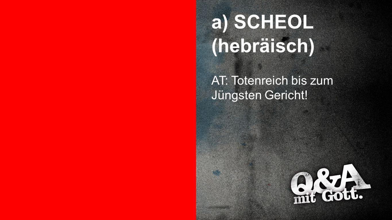 a) SCHEOL (hebräisch) SCHEOL (hebräisch)