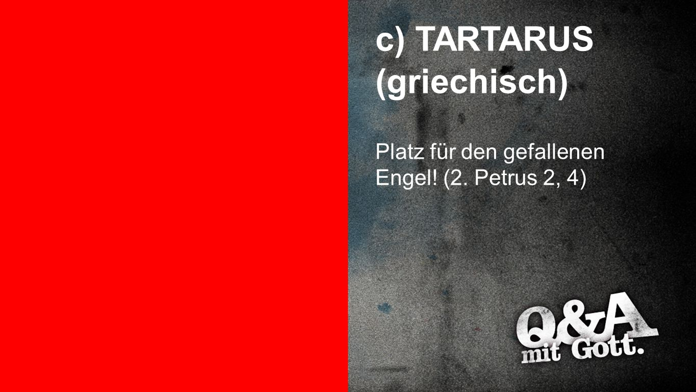 c) TARTARUS (griechisch)