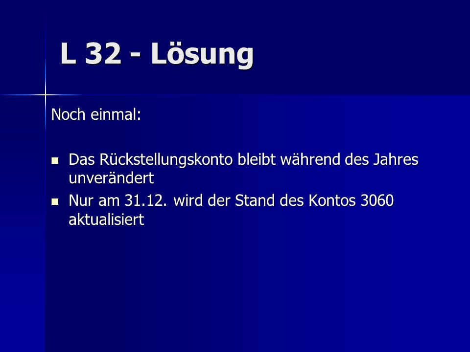 L 32 - Lösung Noch einmal: Das Rückstellungskonto bleibt während des Jahres unverändert.
