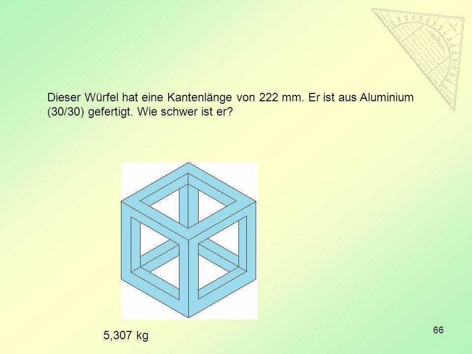 Dieser Würfel hat eine Kantenlänge von 222 mm