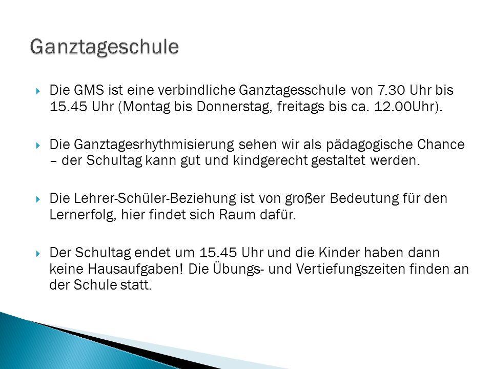 Ganztageschule Die GMS ist eine verbindliche Ganztagesschule von 7.30 Uhr bis 15.45 Uhr (Montag bis Donnerstag, freitags bis ca. 12.00Uhr).