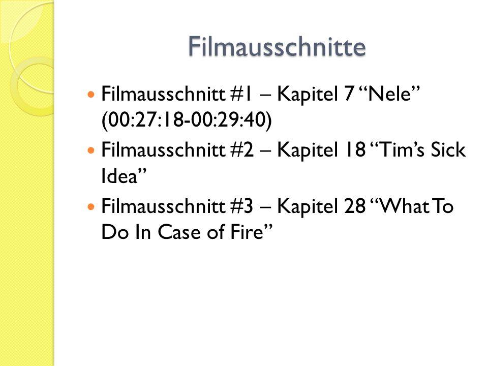 Filmausschnitte Filmausschnitt #1 – Kapitel 7 Nele (00:27:18-00:29:40) Filmausschnitt #2 – Kapitel 18 Tim's Sick Idea