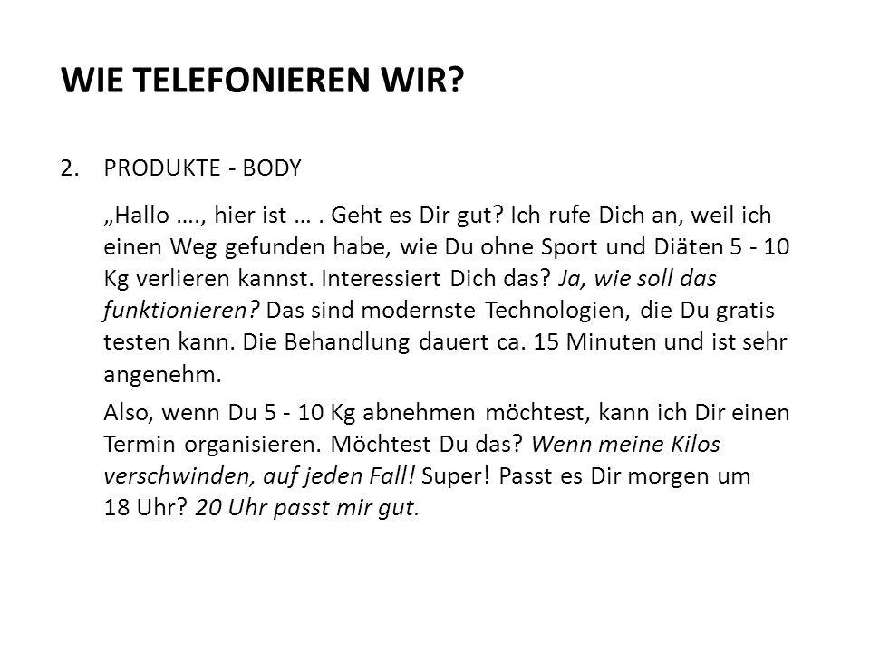 WIE TELEFONIEREN WIR 2. PRODUKTE - BODY