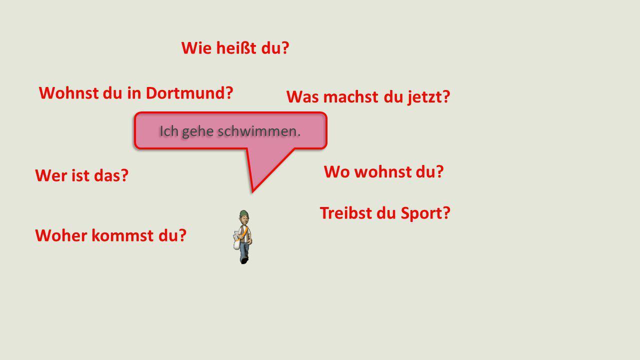 Wie heißt du Wohnst du in Dortmund Was machst du jetzt