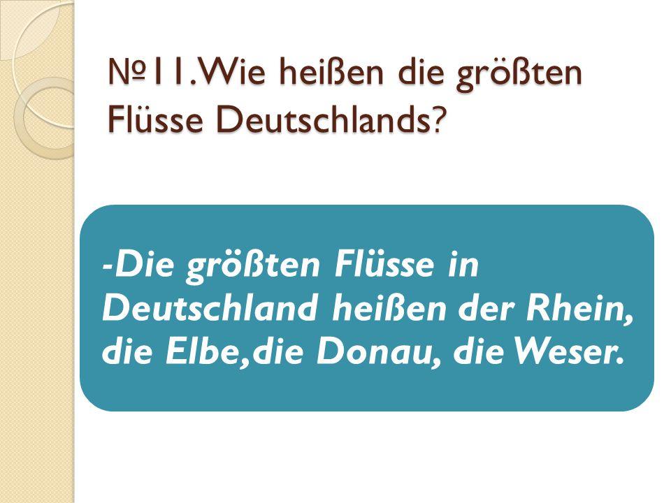 №11.Wie heißen die größten Flüsse Deutschlands