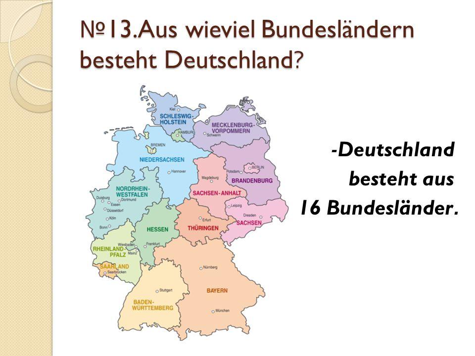 №13.Aus wieviel Bundesländern besteht Deutschland