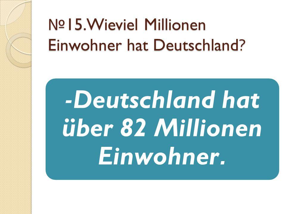 №15.Wieviel Millionen Einwohner hat Deutschland