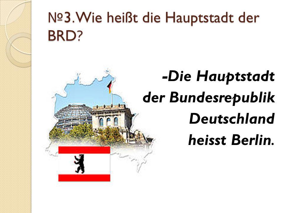 №3.Wie heißt die Hauptstadt der BRD