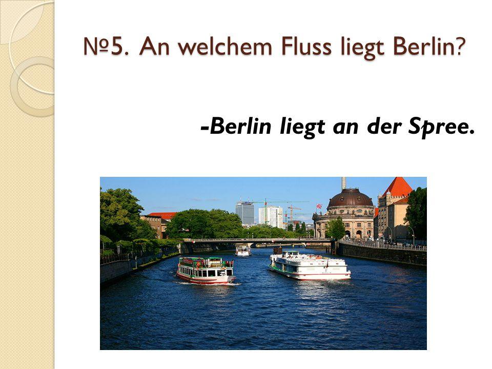 №5. An welchem Fluss liegt Berlin