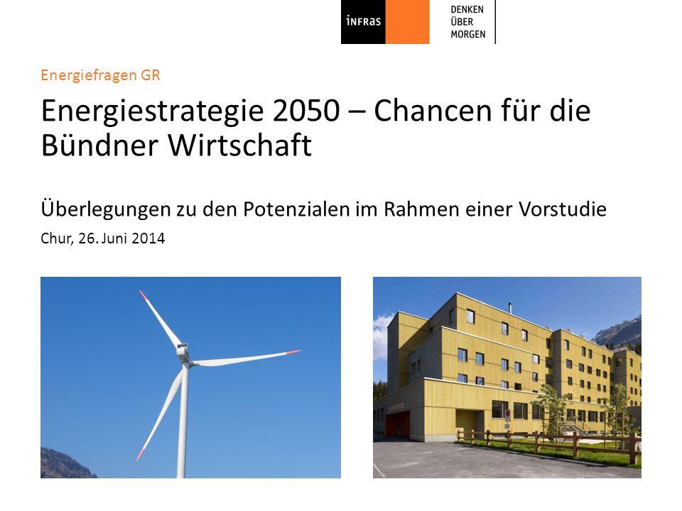 Energiefragen GR Energiestrategie 2050 – Chancen für die Bündner Wirtschaft Überlegungen zu den Potenzialen im Rahmen einer Vorstudie