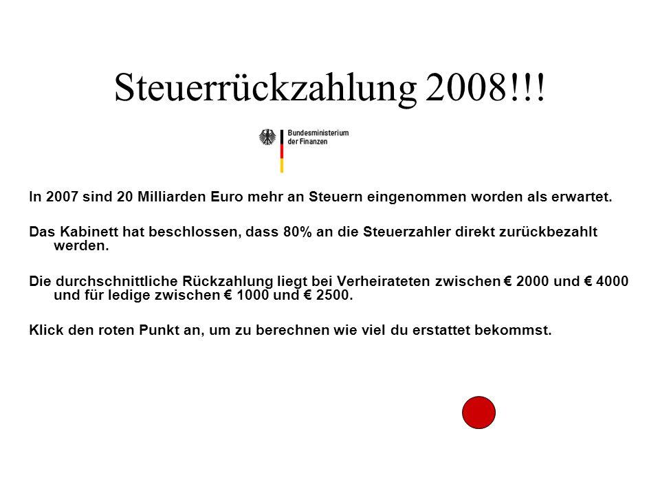 Steuerrückzahlung 2008!!! In 2007 sind 20 Milliarden Euro mehr an Steuern eingenommen worden als erwartet.