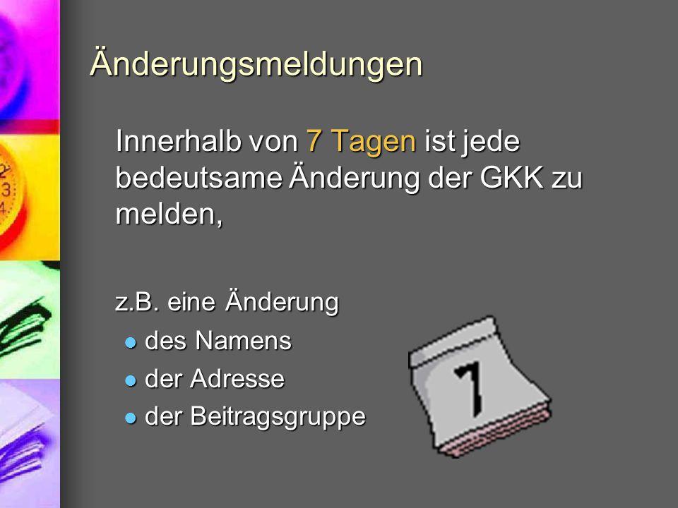 Änderungsmeldungen Innerhalb von 7 Tagen ist jede bedeutsame Änderung der GKK zu melden, z.B. eine Änderung.