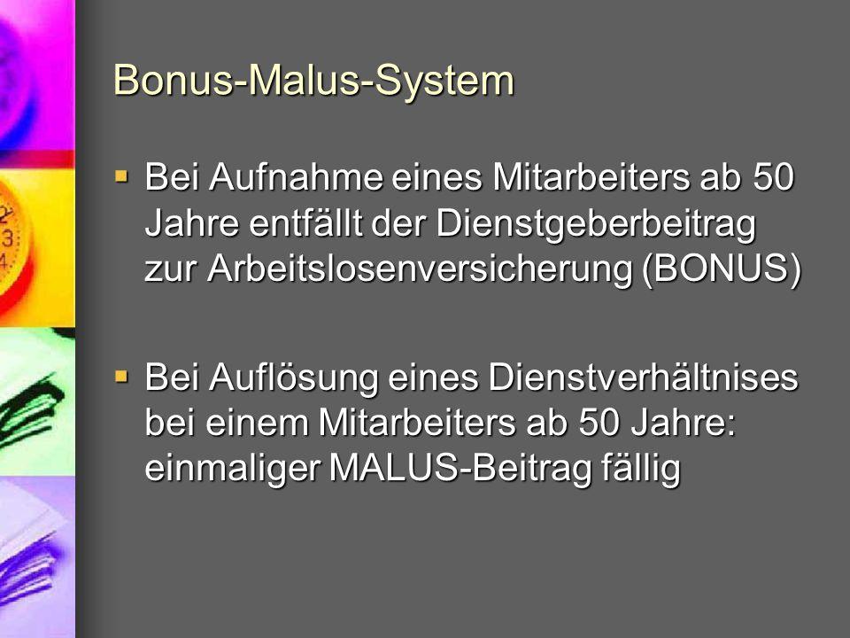 Bonus-Malus-System Bei Aufnahme eines Mitarbeiters ab 50 Jahre entfällt der Dienstgeberbeitrag zur Arbeitslosenversicherung (BONUS)