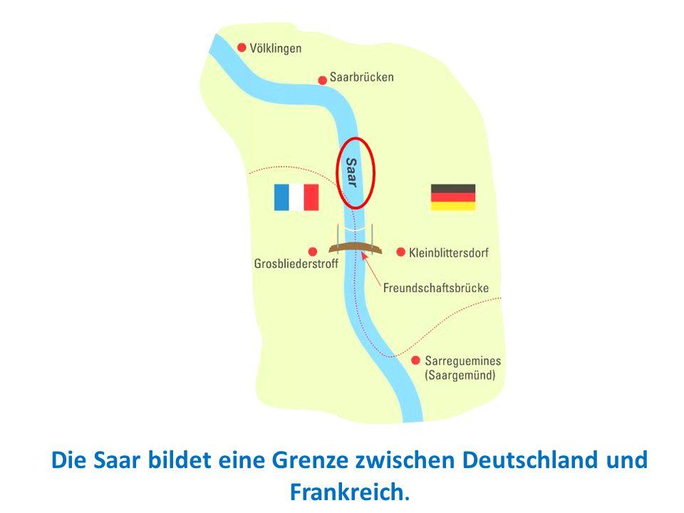 Die Saar bildet eine Grenze zwischen Deutschland und Frankreich.