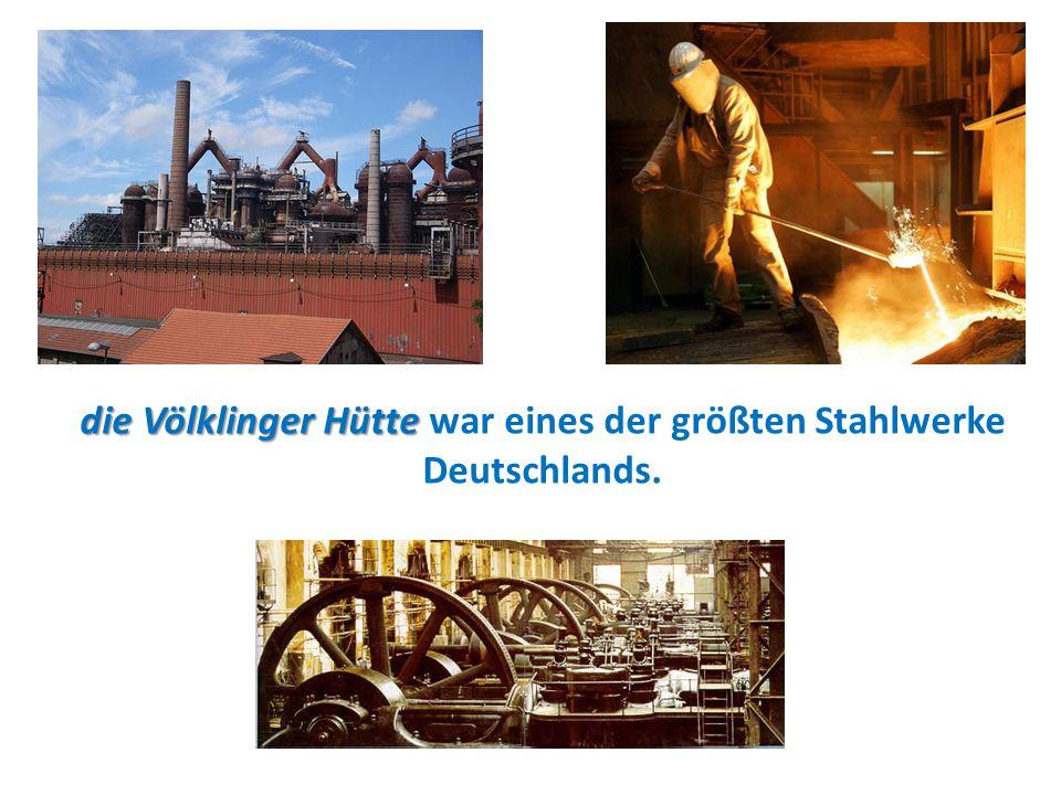die Völklinger Hütte war eines der größten Stahlwerke Deutschlands.