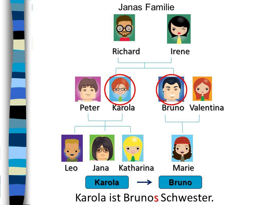 Karola ist Brunos Schwester.