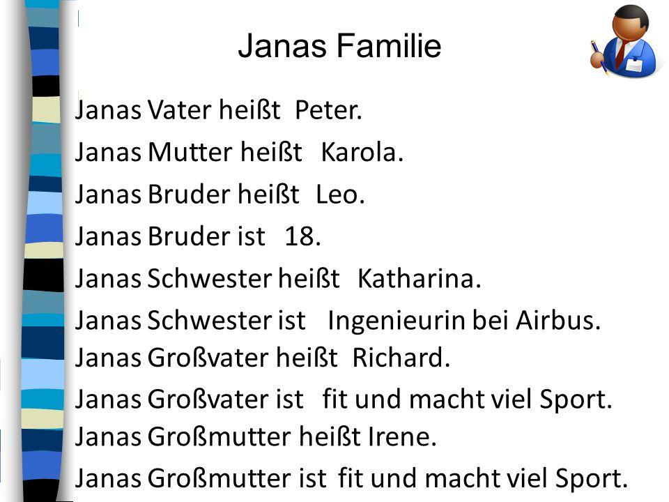 Janas Familie Janas Vater heißt Peter. Janas Mutter heißt Karola.