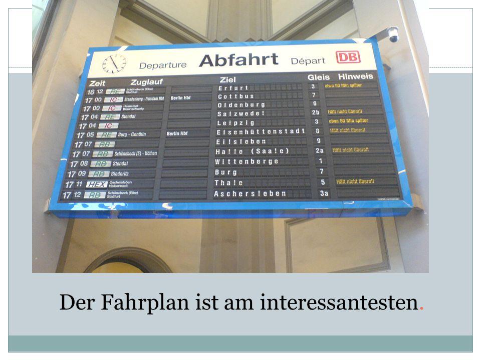Der Fahrplan ist am interessantesten.