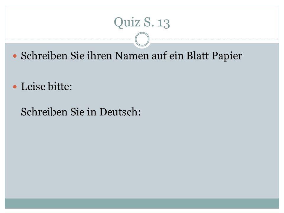 Quiz S. 13 Schreiben Sie ihren Namen auf ein Blatt Papier