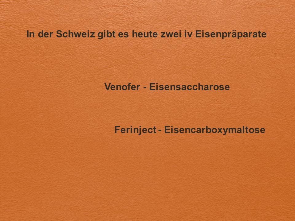 In der Schweiz gibt es heute zwei iv Eisenpräparate