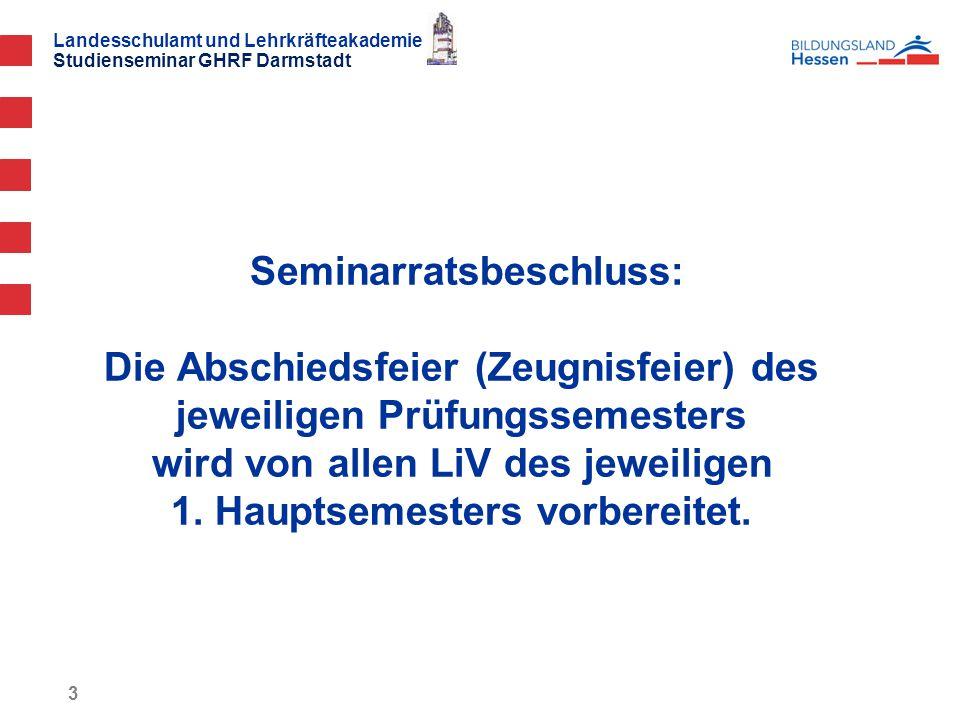 Seminarratsbeschluss: Die Abschiedsfeier (Zeugnisfeier) des jeweiligen Prüfungssemesters wird von allen LiV des jeweiligen 1.