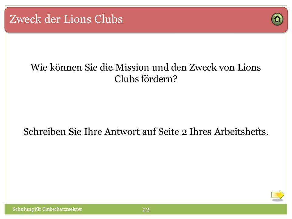 Zweck der Lions Clubs Wie können Sie die Mission und den Zweck von Lions Clubs fördern Schreiben Sie Ihre Antwort auf Seite 2 Ihres Arbeitshefts.