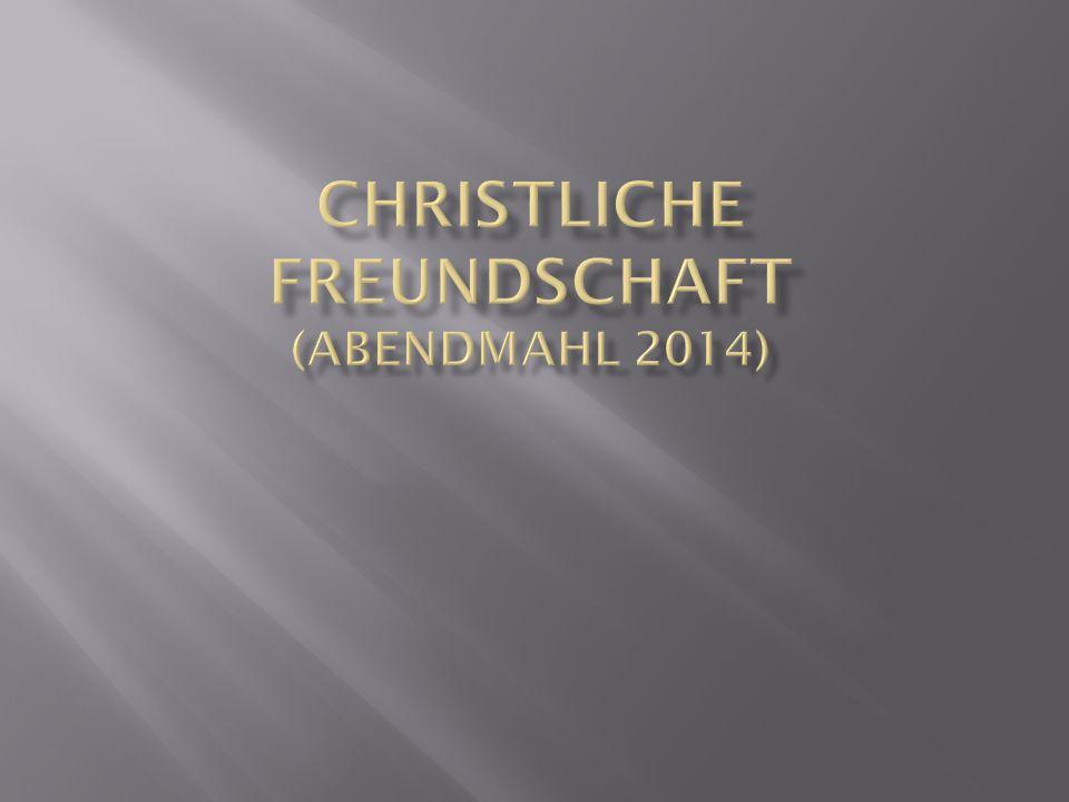 Christliche Freundschaft (Abendmahl 2014)