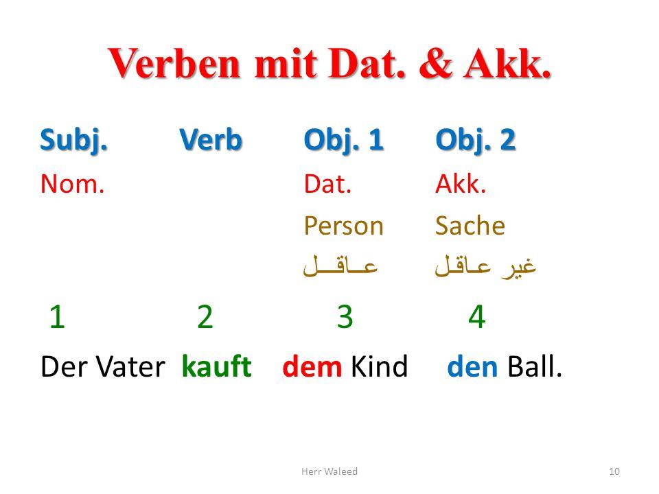 Verben mit Dat. & Akk. 1 2 3 4 Subj. Verb Obj. 1 Obj. 2