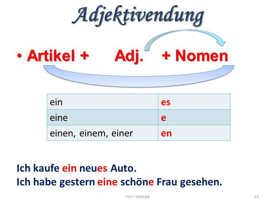 Adjektivendung Artikel + Adj. + Nomen Ich kaufe ein neues Auto.