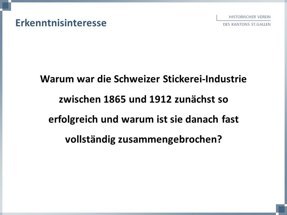 HISTORISCHER VEREIN DES KANTONS ST.GALLEN. Erkenntnisinteresse. Warum war die Schweizer Stickerei-Industrie zwischen 1865 und 1912 zunächst so.