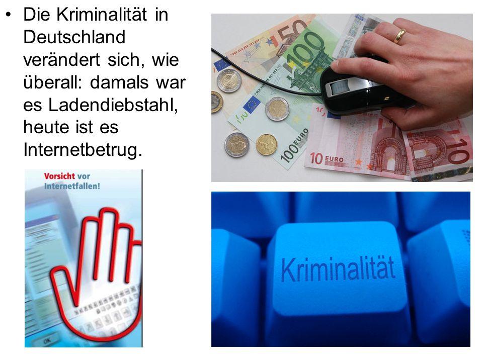 Die Kriminalität in Deutschland verändert sich, wie überall: damals war es Ladendiebstahl, heute ist es Internetbetrug.