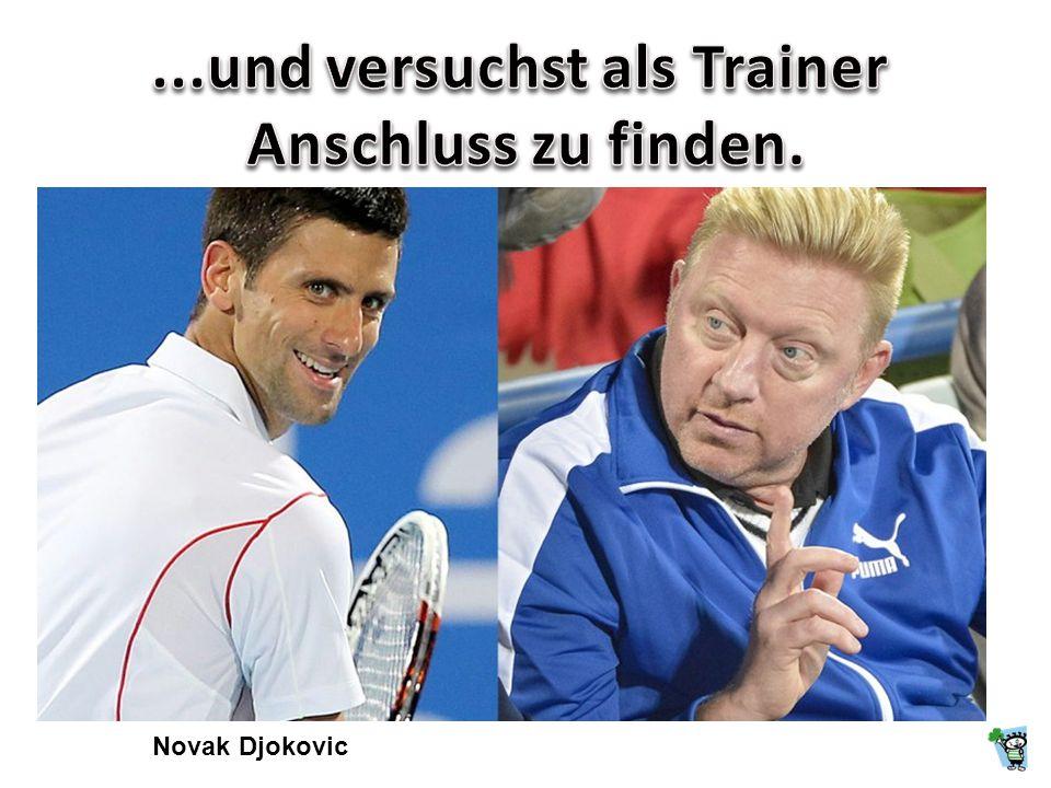...und versuchst als Trainer